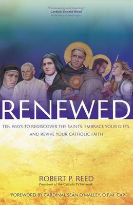 Renewed: Ten Ways to Rediscover the Saints, Embrace Your Gifts, and Revive Your Catholic Faith (Paperback)