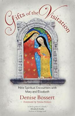 Gifts of the Visitation: Nine Spiritual Encounters with Mary and Elizabeth (Paperback)