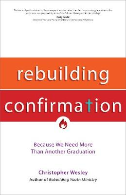 Rebuilding Confirmation: Because We Need More Than Another Graduation (Paperback)