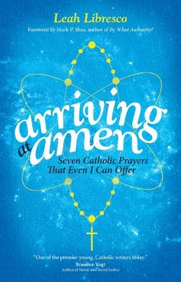 Arriving at Amen: Seven Catholic Prayers That Even I Can Offer (Paperback)