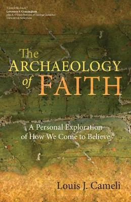 The Archaeology of Faith: A Personal Exploration of How We Come to Believe (Paperback)
