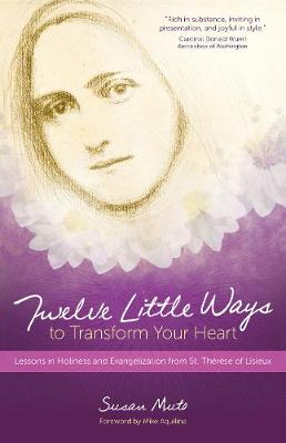 Twelve Little Ways to Transform Your Heart: Lessons in Holiness and Evangelization from St. Therese of Lisieux (Paperback)
