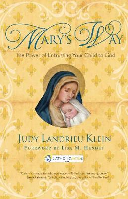Mary's Way: The Power of Entrusting Your Child to God - CatholicMom.com Book (Paperback)