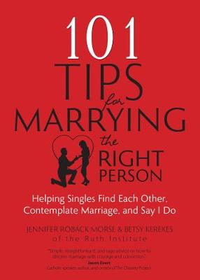 101 Tips for Marrying the Right Person: Helping Singles Find Each Other, Contemplate Marriage, and Say I Do (Paperback)