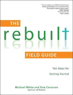 The Rebuilt Field Guide: Ten Steps for Getting Started - A Rebuilt Parish Book (Paperback)