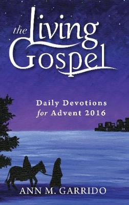 Daily Devotions for Advent 2016 - The Living Gospel (Paperback)