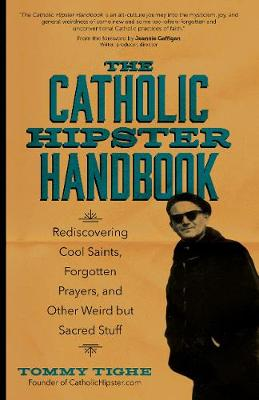 The Catholic Hipster Handbook: Rediscovering Cool Saints, Forgotten Prayers, and Other Weird but Sacred Stuff (Paperback)