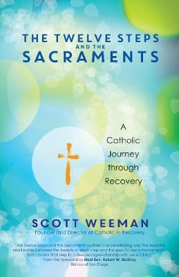 The Twelve Steps and the Sacraments: A Catholic Journey through Recovery (Paperback)