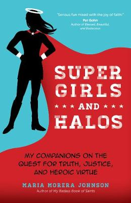 Super Girls and Halos: My Companions on the Quest for Truth, Justice, and Heroic Virtue (Paperback)