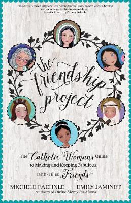 The Friendship Project: The Catholic Woman's Guide to Making and Keeping Fabulous, Faith-Filled Friends (Paperback)