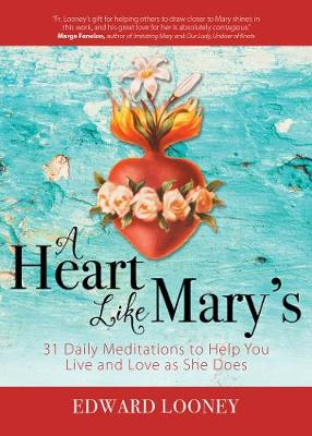 A Heart Like Mary's: 31 Daily Meditations to Help You Live and Love as She Does (Paperback)