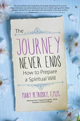 The Journey Never Ends: How to Prepare a Spiritual Will (Paperback)