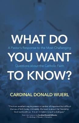 What Do You Want to Know?: A Pastor's Response to the Most Challenging Questions about the Catholic Faith (Hardback)