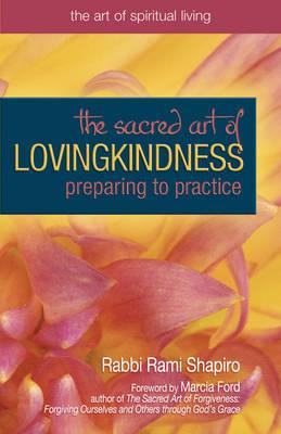 The Sacred Art of Lovingkindness: Preparing to Practice (Paperback)