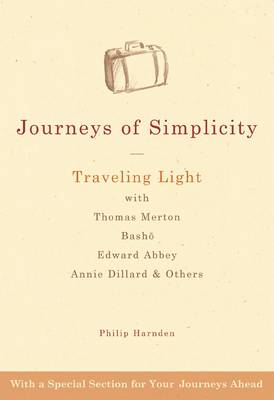 Journeys of Simplicity: Traveling Light with Thomas Merton, Basho, Edward Abbey, Annie Dillard & Others (Paperback)