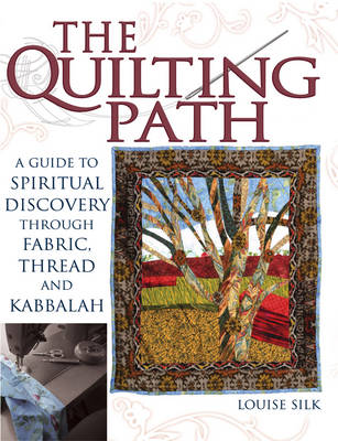 Quilting Path: A Guide to Spiritual Discovery Through Fabric, Thread and Kabbalah (Paperback)