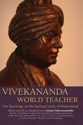 Vivekananda World Teacher: His Teachings on the Spiritual Unity of Humankind (Hardback)