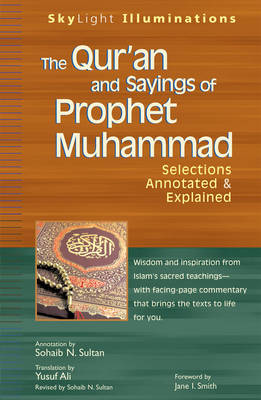 The Qur'an and Sayings of Prophet Muhammed: Selections Annotated and Explained - Skylight Illuminations (Paperback)
