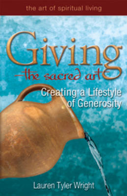 Giving - The Sacred Art: Creating a Lifestyle of Generosity (Paperback)