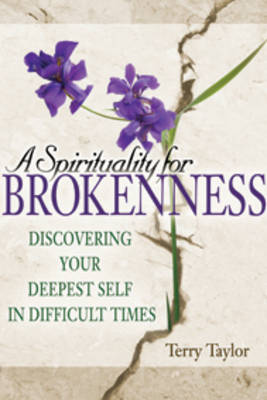 Spirituality for Brokenness: Discovering Your Deepest Self in Difficult Times (Paperback)