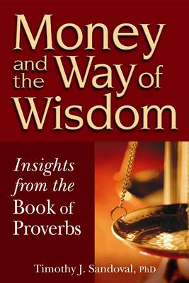 Money and the Way of Wisdom: Insights from the Book of Proverbs (Paperback)