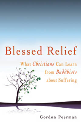 Blessed Relief: What Christians Can Learn from Buddhists About Suffering (Paperback)