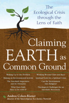 Claiming Earth as Common Ground: The Ecological Crisis Through the Lens of Faith - Skylight Illuminations (Paperback)