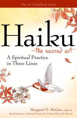 Haiku - the Sacred Art: A Spiritual Practice in Three Lines (Paperback)