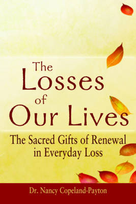 The Losses of Our Lives: The Sacred Gifts of Renewal in Everyday Loss (Hardback)