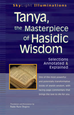 Tanya, the Masterpeice of Hasidic Wisdom: Selections Annotated and Explained - Skylight Illuminations (Paperback)