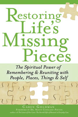 Restoring Life's Missing Pieces: The Spiritual Power of Remembering & Reuniting with People, Places, Things & Self (Paperback)