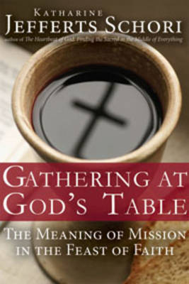 Gathering at God's Table: The Meaning of Mission in the Feast of Faith (Hardback)