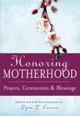 Honoring Motherhood: Prayers, Ceremonies and Blessings (Paperback)