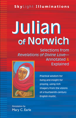 Julian of Norwich: Selections from Revelations of Divine Love-Annotated & Explained - Skylight Illuminations (Paperback)