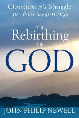 The Rebirthing of God: Christianity'S Struggle for New Beginnings (Hardback)