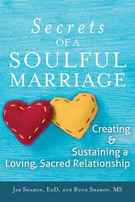 Secrets of a Soulful Marriage: Creating and Sustaining a Loving, Sacred Relationship (Paperback)