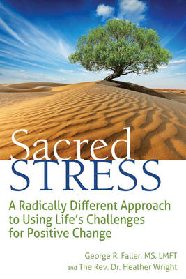 Sacred Stress: A Radically Different Approach to Using Life's Challenges for Positive Change (Paperback)