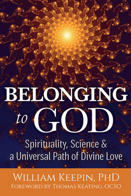 Belonging to God: Science, Spirituality & a Universal Path of Divine Love (Paperback)