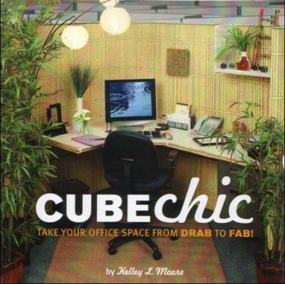 Cube Chic: Take Your Office Space from Drab to Fab! (Paperback)