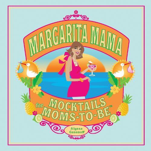 Margarita Mama: Mocktails for Moms-to-Be (Hardback)
