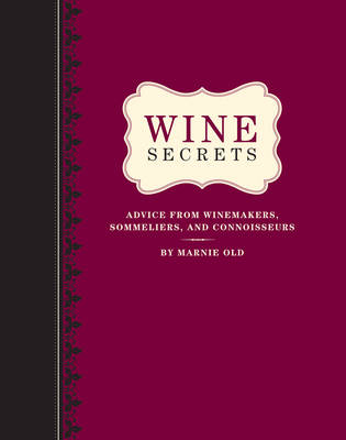 Wine Secrets: Lessons in Connoisseurship from Top Winemakers, Sommeliers, Chefs and More (Hardback)