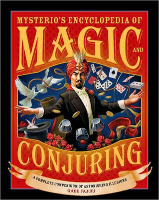 Mysterio's Encyclopedia of Magic and Conjuring: A Complete Compendium of Astonishing Illusions (Hardback)