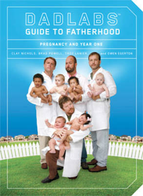 Dadlabs' Guide to Fatherhood: Pregnancy and Year One (Paperback)