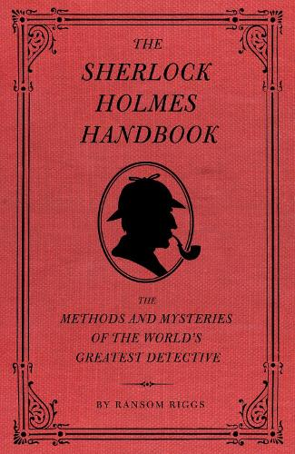 The Sherlock Holmes Handbook: The Methods and Mysteries of the World's Greatest Detective (Hardback)