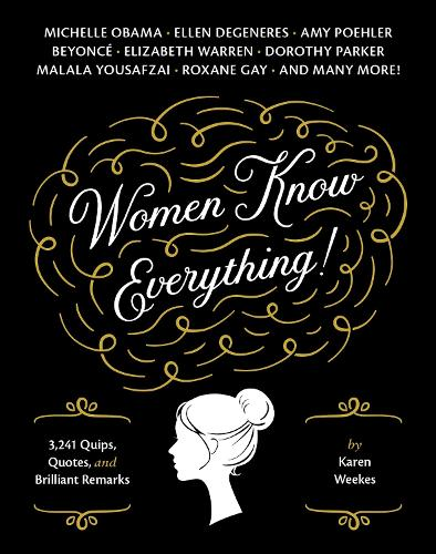 Women Know Everything!: 3,241 Quips, Quotes, and Brilliant Remarks (Paperback)