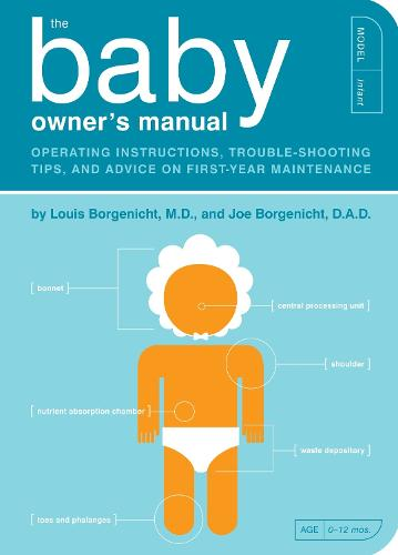 The Baby Owner's Manual: Operating Instructions, Trouble-Shooting Tips, and Advice on First-Year Maintenance - Owner's and Instruction Manual 1 (Paperback)