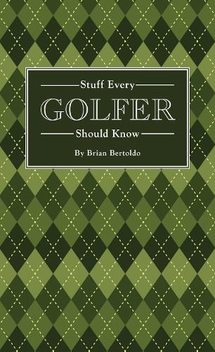 Stuff Every Golfer Should Know (Hardback)