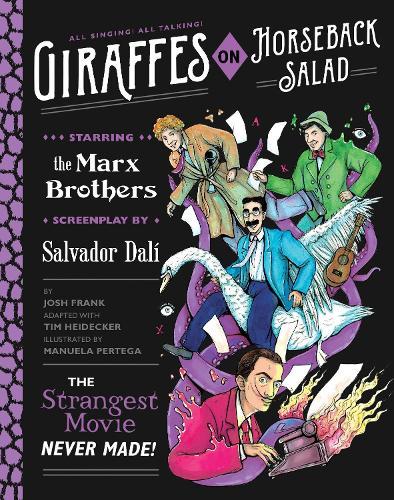 Giraffes on Horseback Salad: Salvador Dali, the Marx Brothers, and the Strangest Movie Never Made (Hardback)