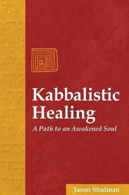 Kabbalistic Healing: A Path to an Awakened Soul (Paperback)