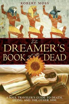 The Dreamers Book of the Dead: A Soul Travelers Guide to Death Dying and the Other Side (Paperback)